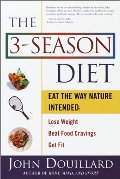 3-Season Diet: Eat the Way Nature Intended: Lose Weight, Beat Food Cravings, and Get Fit, The