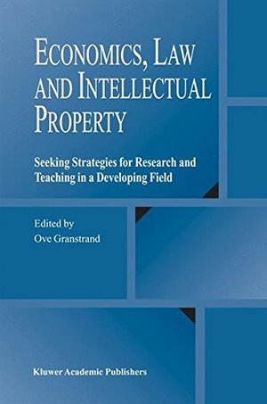 Economics, Law and Intellectual Property: Seeking Strategies for Research and Teaching in a Developing Field
