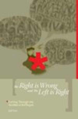 Right Is Wrong and the Left Is Right : Cutting Through the Neoliberal Bafflegab, The