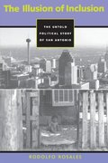 Illusion of Inclusion: The Untold Political Story of San Antonio (Cmas History, Culture, & Society), The