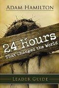 24 Hours That Changed the World - Leader Guide