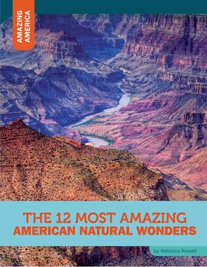12 Most Amazing American Natural Wonders, The