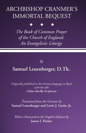 Archbishop Cranmer's Immortal Bequest: The Book of Common Prayer of the Church of England: An Evangelistic Liturgy