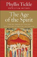 Age of the Spirit, The: How the Ghost of an Ancient Controversy Is Shaping the Church