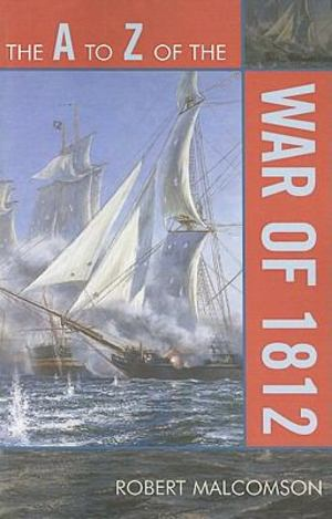 A to Z of the War of 1812, The