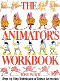 Animator's Workbook: Step-By-Step Techniques of Drawn Animation, The