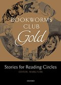 Bookworms Club Gold: Stories for Reading Circles. Editor, Mark Furr (Oxford Bookworms Library)