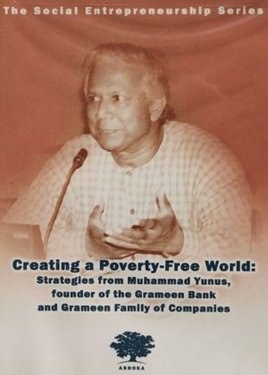 Ashoka's Social Entrepreneurship Series presents Creating a Poverty-Free World: Strategies from Muhammad Yunus of Grameen