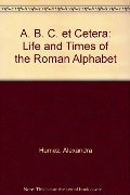 ABC Et Cetera: The Life & Times of the Roman Alphabet
