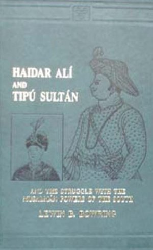Haidar Ali and Tipu Sultan and the Struggle with the Musalman Powers of the South