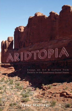 Aridtopia: Essays on Art & Culture from Deserts in the Southwest United States