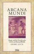 ARCANA MUNDI Magic and the Occult in the Greek and Roman Worlds: A Collection of Ancient Texts