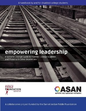 Empowering Leadership: A Systems Change Guide for Autistic College Students and Those with Other Disabilities