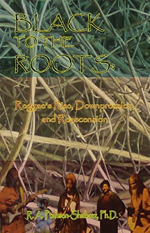 Black to the Roots: Reggae's Rise, Downpression, and Reascension