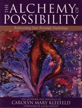 Alchemy of Possibility: Reinventing Your Personal Mythology, The