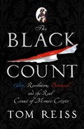 Black Count: Glory, Revolution, Betrayal and the Real Count of Monte Cristo