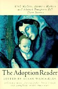 Adoption Reader: Birth Mothers, Adoptive Mothers, and Adopted Daughters Tell Their Stories, The