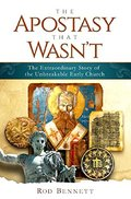 Apostasy That Wasn't: The Extraordinary Story of the Unbreakable Early Church, The