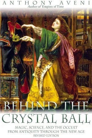 Behind the Crystal Ball: Magic, Science, and the Occult from Antiquity Through the New Age, Revised Edition
