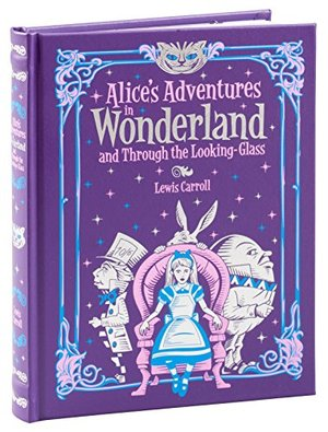 Alice's Adventures in Wonderland and Through the Looking Glass (Barnes & Noble Collectible Classics: Children's Edition): and, Through the Looking Glass