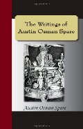 Writings of Austin Osman Spare: Automatic Drawings, Anathema of Zos, The Book of Pleasure, and The Focus of Life, The