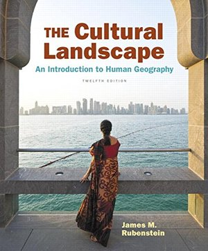 Cultural Landscape: An Introduction to Human Geography (12th Edition), The