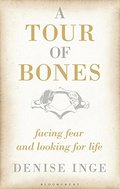 Tour of Bones: Facing Fear and Looking for Life, A