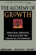 Alchemy of Growth: Practical Insights for Building the Enduring Enterprise, The