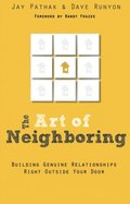 Art of Neighboring, The: Small Steps to Building Genuine Relationships Right Outside Your Door