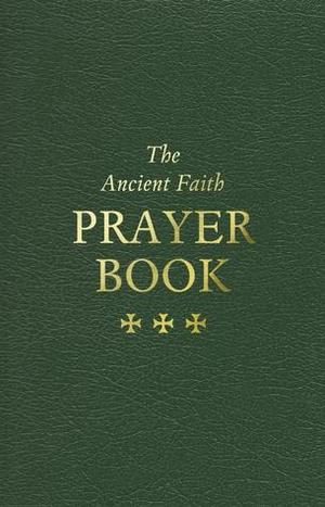 Ancient Faith Prayer Book, The