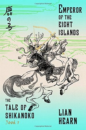 Emperor of the Eight Islands: Book 1 in the Tale of Shikanoko (The Tale of Shikanoko series)