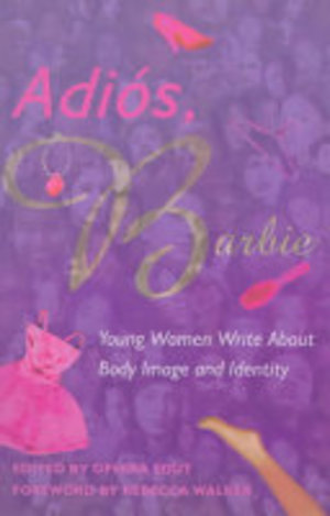 Adios, Barbie: Young Women Write About Body Image And Identity