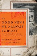 Good News We Almost Forgot: Rediscovering the Gospel in a 16th Century Catechism, The - 238.4 DEY