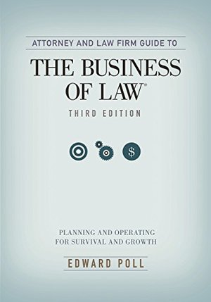 Attorney and Law Firm Guide to the Business of Law: Planning and Operating for Survival and Growth
