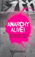 Anarchy Alive!: Anti-Authoritarian Politics from Practice to Theor