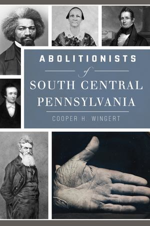 Abolitionists of South Central Pennsylvan