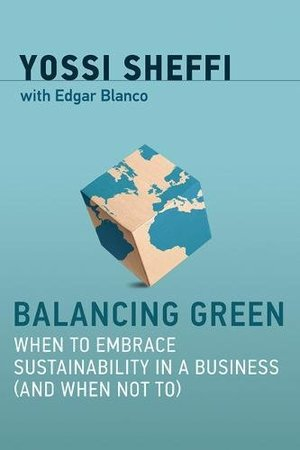 Balancing Green: When to Embrace Sustainability in a Business (and When Not To) (The MIT Press)