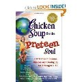 Chicken Soup for the Preteen Soul (101 stories of changes,choices and growing up for kids 9-13)