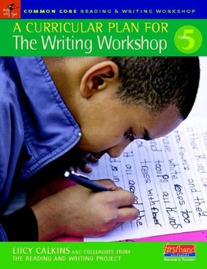 Curricular Plan for the Writing Workshop Grade 5 (Common Core Reading & Writing Workshop), A