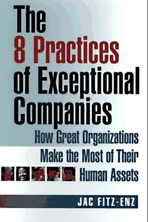 8 practices of exceptional companies : how great organizations make the most of their human assets, The