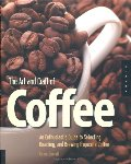 Art and Craft of Coffee: An Enthusiast's Guide to Selecting, Roasting, and Brewing Exquisite Coffee, The