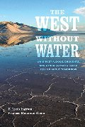 West without Water: What Past Floods, Droughts, and Other Climatic Clues Tell Us about Tomorrow, The