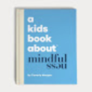 Kids Book about Mindfulness, A