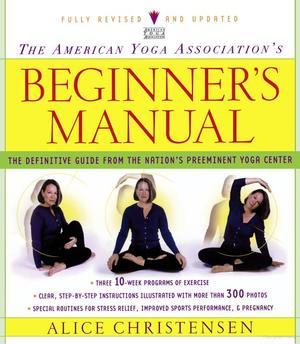 American Yoga Association Beginner's Manual Fully Revised and Updated, The