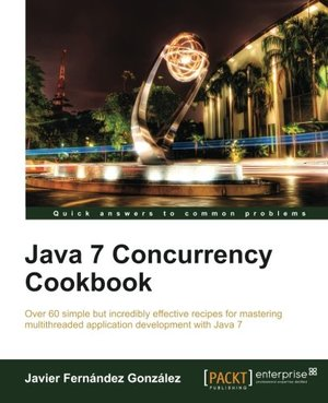 Java 7 Concurrency Cookbook (Quick Answers to Common Problems)