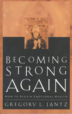 Becoming Strong Again: How to Regain Emotional Health