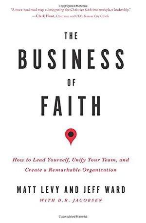 Business of Faith: How to Lead Yourself, Unify Your Team and Create a Remarkable Organization, The