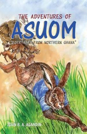 Adventures of Asuom. Folktales from Northern Ghana, The