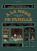 la Mere de Famille: Recipes from the Beloved Parisian Confectioner, A