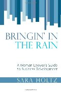 Bringin' in the Rain: A Woman Lawyer's Guide to Business Development